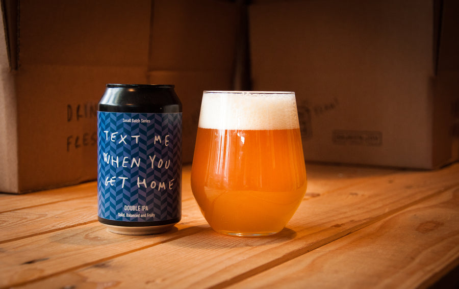 Text Me When You Get Home - DIPA 9.2% abv