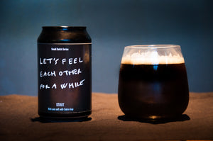 Let's Feel Each Other For A While - Stout 5.4% ABV