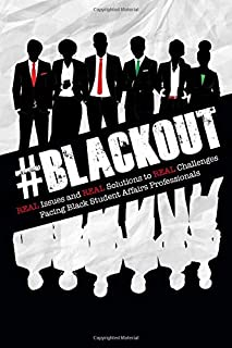 #BLACKOUT! - Real Issues and Real Solutions to Real Challenges Facing Black Student Affairs Professionals
