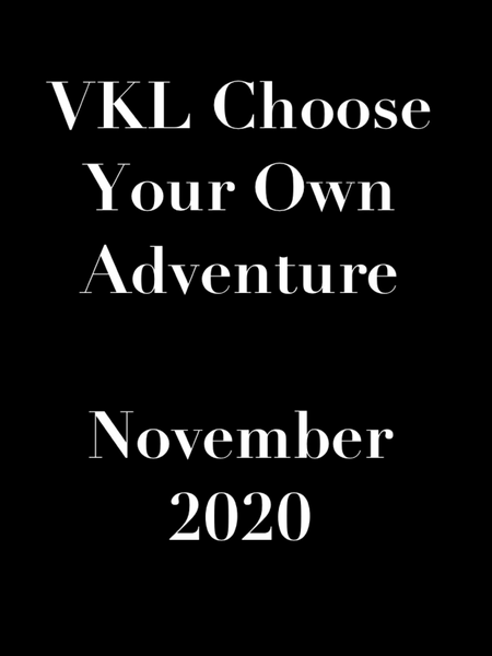 VKL Choose Your Own Adventure - November 2020)