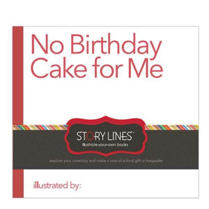 No Birthday Cake for Me Illustrate Your Own Book