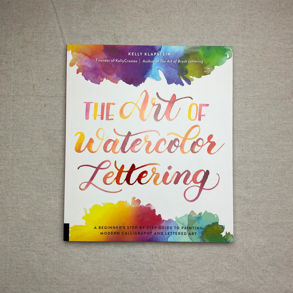 The Art of Watercolor Lettering: A Beginner's Step-by-Step Guide to Painting Modern Calligraphy