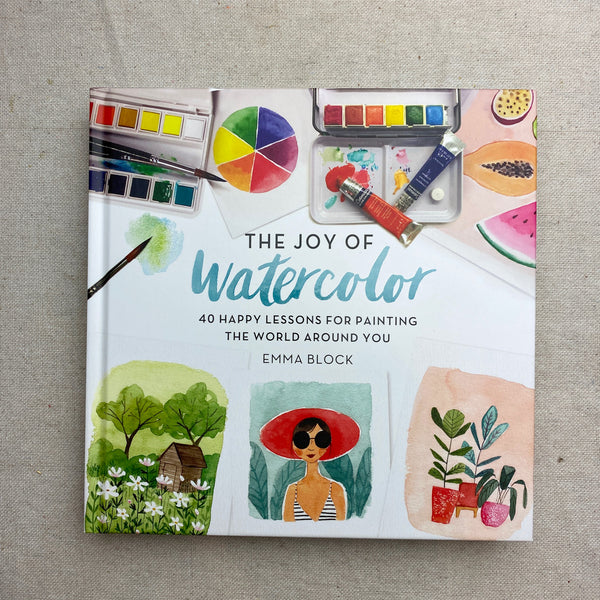 Joy of Watercolor: 40 Happy Lessons for Painting the World Around You