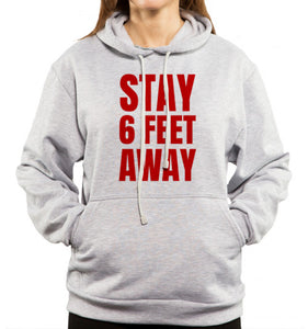 stay 6 feet away in red text on gray hoodie