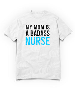 """My mom is a badass nurse"" text on white t-shirt"