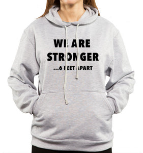 we are stronger... 6 feet apart on gray hoodie