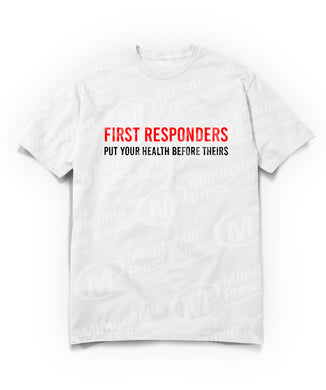 First Responders: Put your health before theirs on on white t-shirt