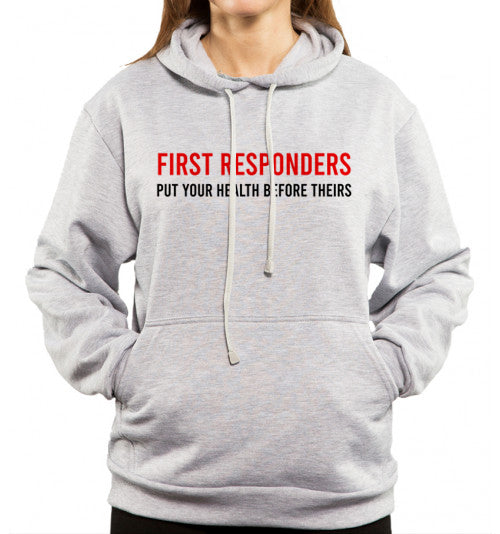 First Responders: Put your health before theirs on gray hoodie
