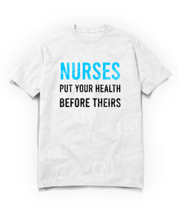 nurses put your health before theirs on white t-shirt