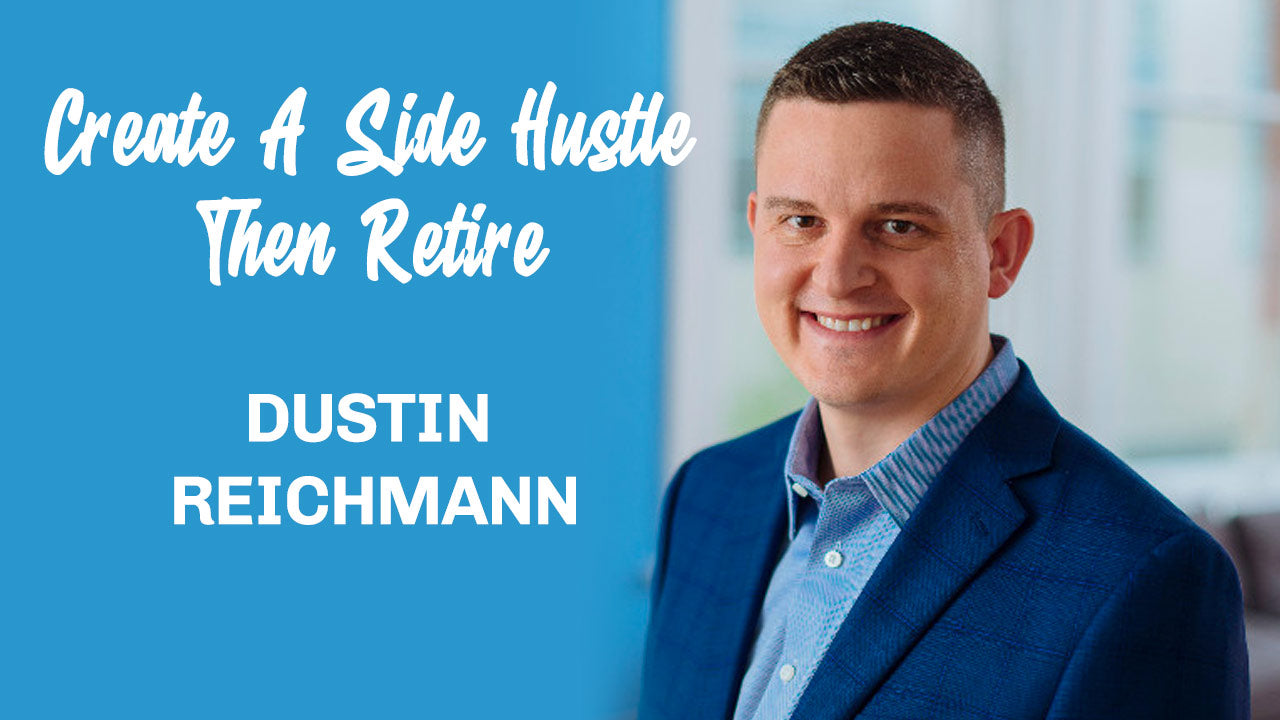 Create a Side Hustle & Retire from Corporate with Dustin Reichmann