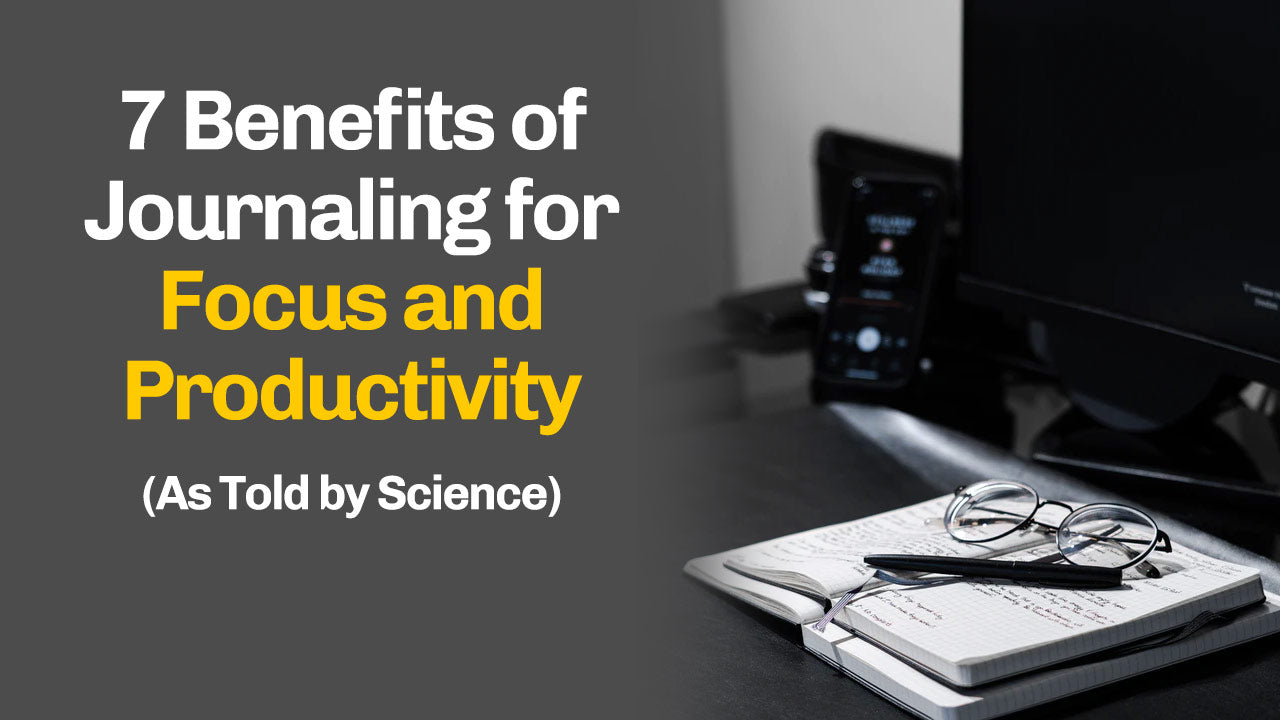 7 Benefits of Journaling for Focus and Productivity (As Told by Science)