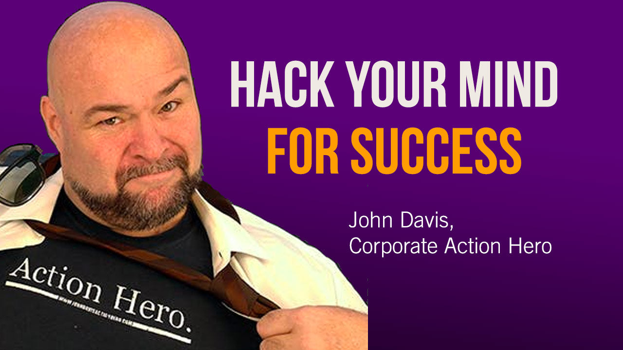 Hack Your Mind for Success with John Davis, Corporate Action Hero