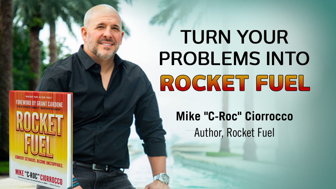 "How To Turn Problems into Rocket Fuel with Mike ""C-Roc"" Ciorrocco"