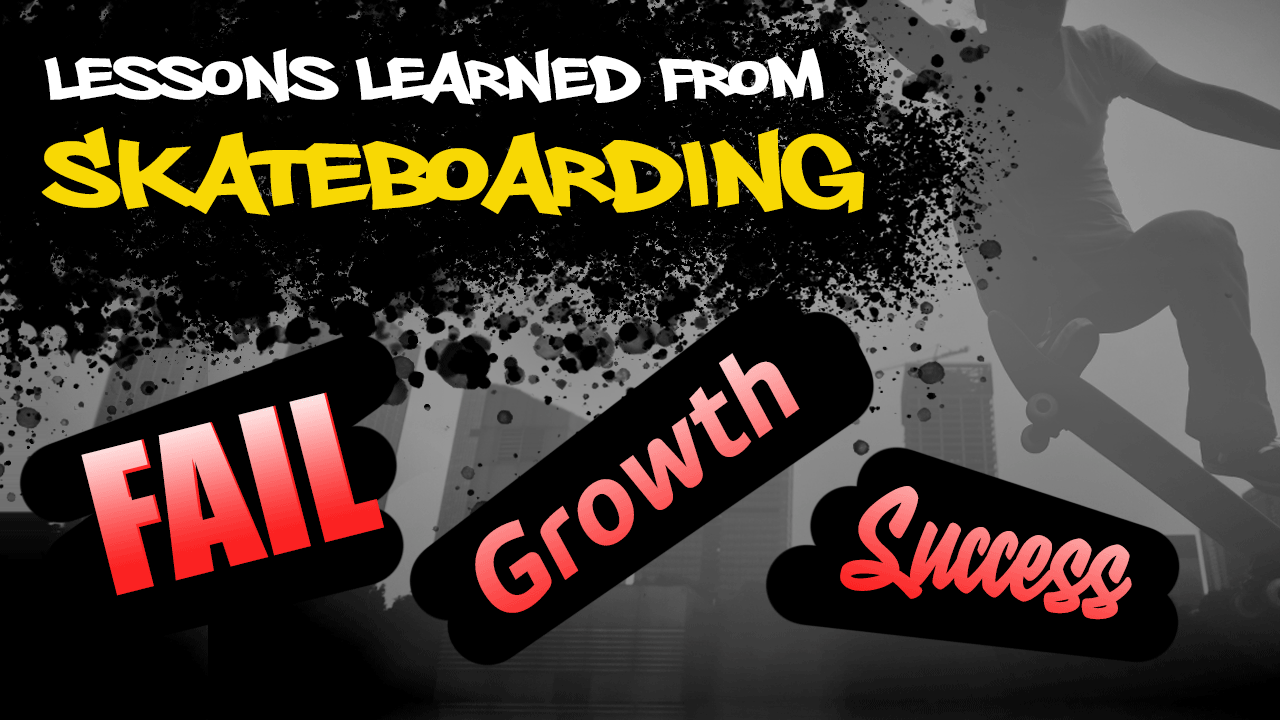 5 Lessons of Growth & Failure From Skateboarding