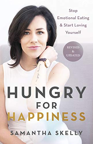 Hungry for Happiness, Revised and Updated: Stop Emotional Eating & Start Loving Yourself