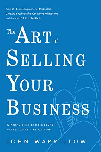 The Art of Selling Your Business: Winning Strategies & Secret Hacks for Exiting on Top