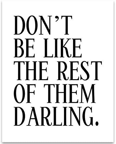 Don't Be Like The Rest Of Them Darling - 11x14 Unframed Typography Art Print - Great Inspirational Gift Under $15