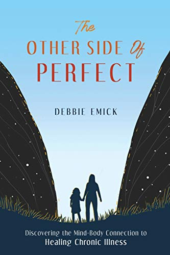 The Other Side of Perfect: Discovering the Mind-Body Connection to Healing Chronic Illness