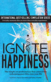 Ignite Happiness : The Simple Yet Profound Joy that Comes from Welcoming Bliss into Your Life