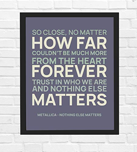 "Metallica Song Lyrics Wall Art- ""Nothing Else Matters""- 8 x 10"" Typographic Song Art Print-Ready to Frame. Modern Home-Office-Studio Décor. Perfect Gift for Musicians, Metallica Fans & Inspiration."