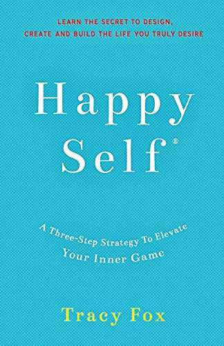 Happy Self: A Three-Step Strategy To Elevate Your Inner Game