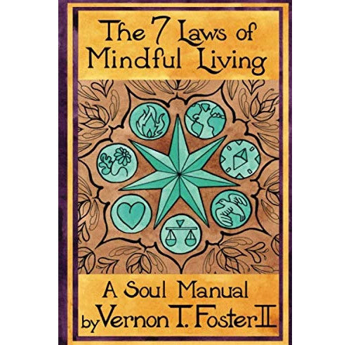 The 7 Laws of Mindful Living: A Soul Manual