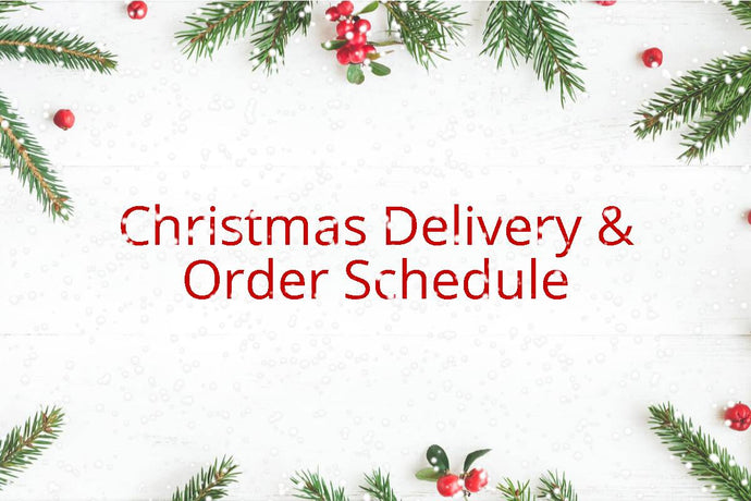 Christmas Deliveries and Order Schedule