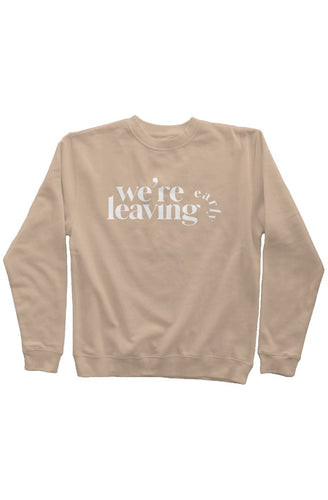 We're Leaving Early Sand Pigment Dyed Crew Neck