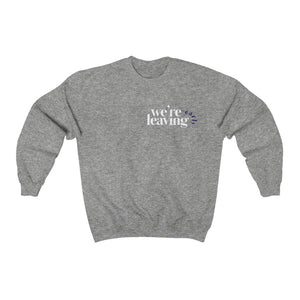 We're Leaving Early Crewneck Sweatshirt