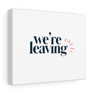 We're Leaving Early Canvas