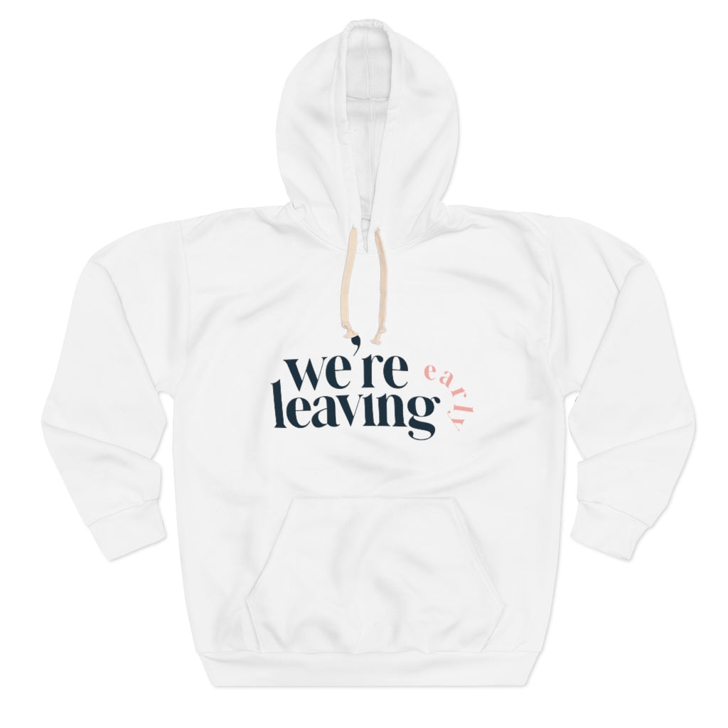 Were Leaving Early Unisex Pullover Hoodie