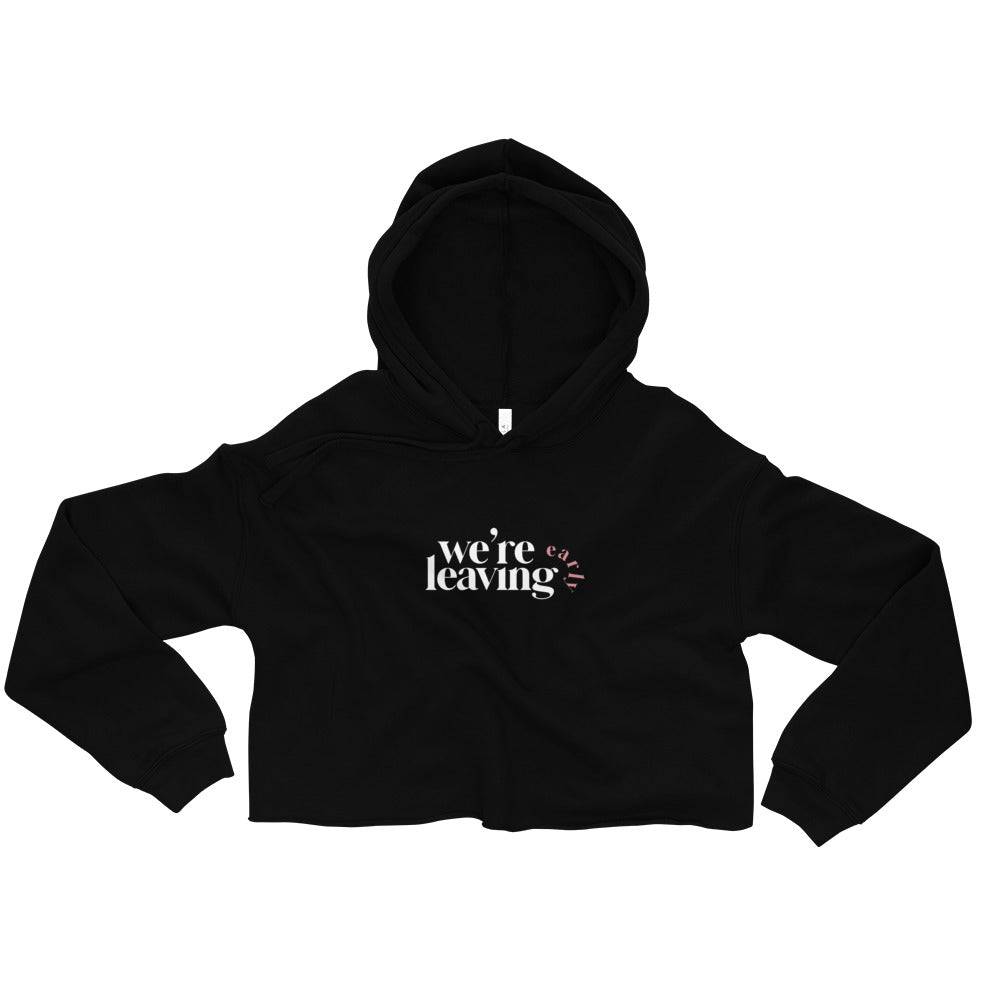 Were Leaving Early Crop Hoodie