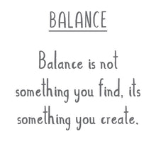 Load image into Gallery viewer, Each charm comes with a saying, memento card. This one reads:  BALANCE:  Balance is not something you find, it's something you create.