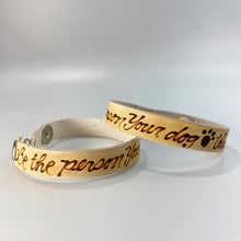 Load image into Gallery viewer, Be the person your dog thinks you are. -  Leather Sentiment Bracelet