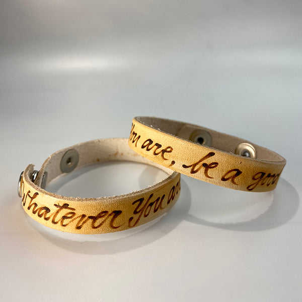 Whatever you are, be a good one. -  Leather Sentiment Bracelet