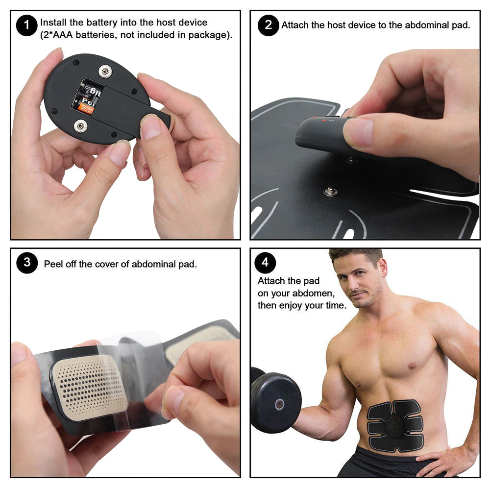 Install 2 AAA batteries. Attach the host device to abdominal pad. Peel of gel pad cover. Attach pad to abdomen and enjoy.