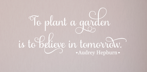To plant a garden Wall Decal - Wall Quotes - Gardening Wall Decal