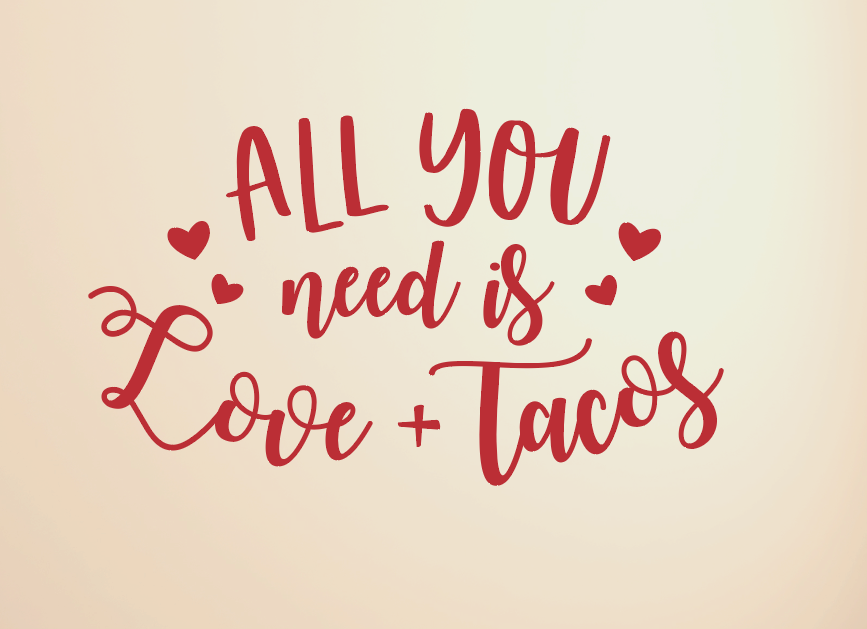 All You Need Is Love And Tacos Vinyl Wall Decal Valentine S Decor Tweet Heart Home Design