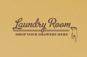 Laundry Room Drop Your Drawers Here Wall Decal
