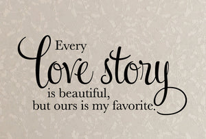 Every love story is beautiful but ours is my favorite Wall Decal - Large Size