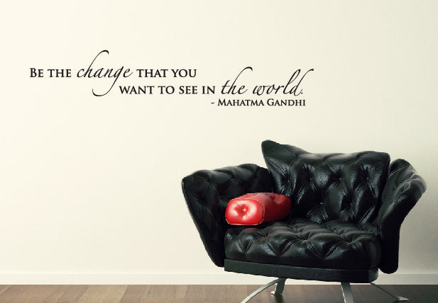 Be the change that you want to see in the world Wall Decal - Mahatma Gandhi