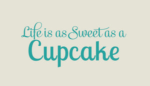 Life is as sweet as a cupcake Wall Decal