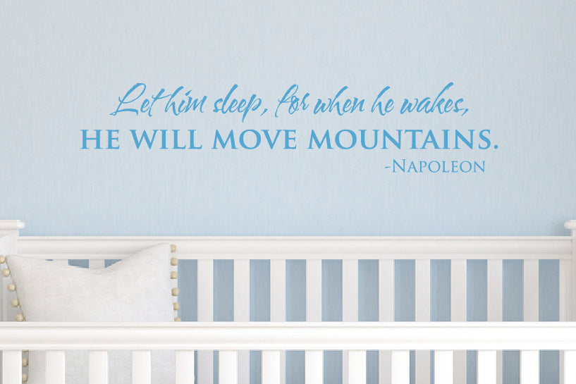 Let him sleep for when he wakes he will move mountains - Wall Decal