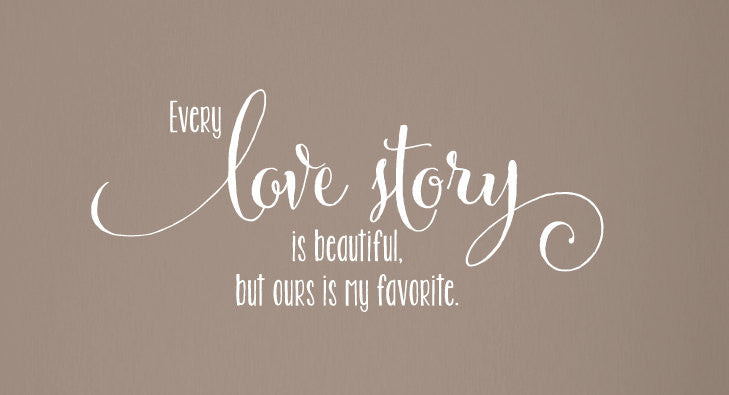 Every Love Story Is Beautiful Wall Decal - Handwritten Style