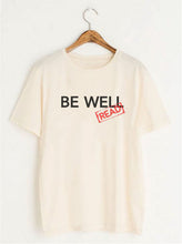 "Load image into Gallery viewer, The ""Be Well...Read"" Tee"