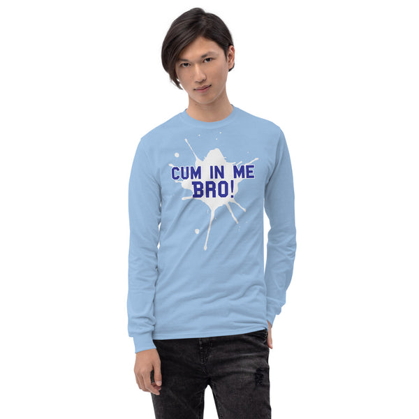 Cum In Me Bro - Long Sleeve