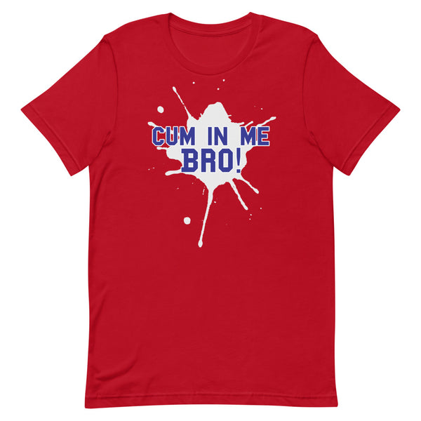Cum In Me Bro - T-Shirt