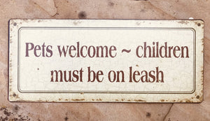 "13990 Metal Pet Sign ""Pets welcome-children must be on leash"" 12 x 5"""