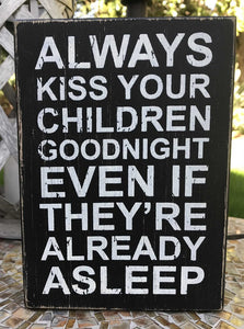 Kiss Your Children...Wood Sign, 5 x 7 x 1.5