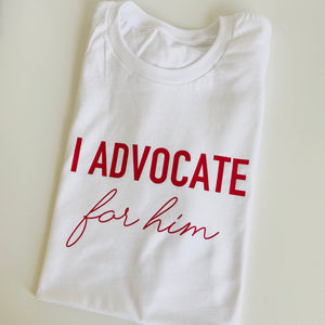 I ADVOCATE FOR HIM TEE